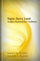 Topsy-Turvy Land: Arabia Pictured for Children