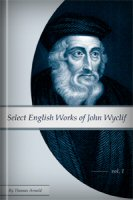Select English Works of John Wyclif, Vol. 1