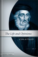 The Life and Opinions of John de Wycliffe, Vol. 2