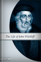 The Life of John Wickliff: With an Appendix and List of His Works