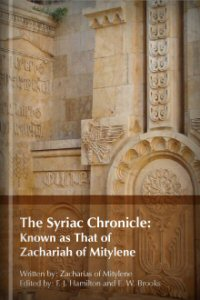 The Syriac Chronicle Known as That of Zachariah of Mitylene