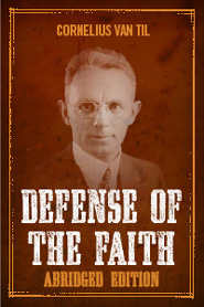 The Defense of the Faith—Abridged Edition