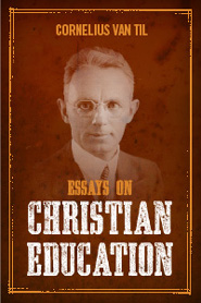 essays on christian education cornelius van til Psychology of religion, in defense of the faith, vol 4 van til, cornelius $1499 $1595 intellectual challenge of the gospel van til, cornelius $745 $745 essays on christian education van til, cornelius $1495 $1495 common grace and the gospel van til, cornelius $19258 $21398 christian theistic ethics, in.