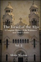 The Israel of the Alps: A Complete History of the Waldenses and Their Colonies, vol. 2