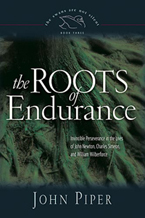 The Roots of Endurance: Invincible Perseverance in the Lives of John Newton, Charles Simeon, and William Wilberforce (SANS 3)