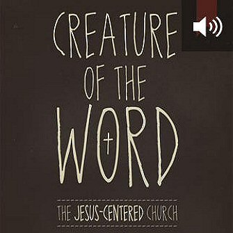 Creature of the word the jesus centered church unabridged creature of the word the jesus centered church unabridged fandeluxe Choice Image