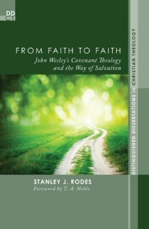 From Faith to Faith: John Wesley's Covenant Theology and the Way of Salvation