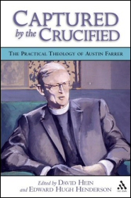 Captured by the Crucified: The Practical Theology of Austin Farrer