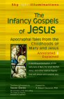 The Infancy Gospels of Jesus: Apocryphal Tales from the Childhoods of Mary and Jesus—Annotated & Explained