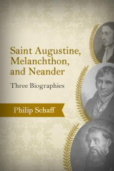 Saint Augustine, Melanchthon, and Neander: Three Biographies