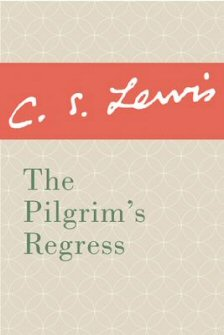 The Pilgrim's Regress: An Allegorical Apology for Christianity Reason and Romanticism
