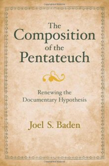 The Composition of the Pentateuch: Renewing the Documentary Hypothesis