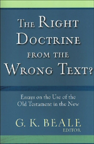 The Right Doctrine from the Wrong Texts?: Essays on the Use of the Old Testament in the New
