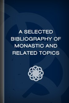 A Selected Bibliography of Monastic and Related Topics