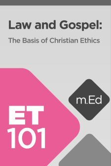 Mobile Ed: ET101 Law and Gospel: The Basis of Christian Ethics