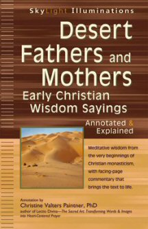Desert Fathers and Mothers: Early Christian Wisdom Sayings—Annotated & Explained