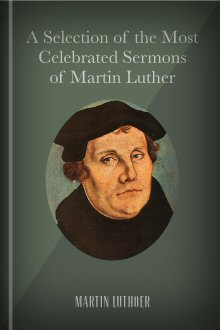 A Selection of the Most Celebrated Sermons of Martin Luther