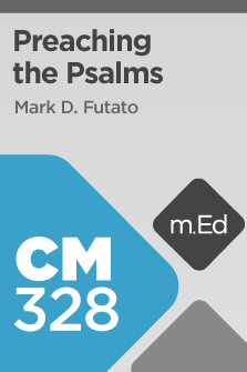Mobile Ed: CM328 Preaching the Psalms (8 hour course)
