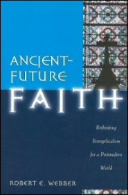 Ancient-Future Faith: Rethinking Evangelicalism for a Postmodern World