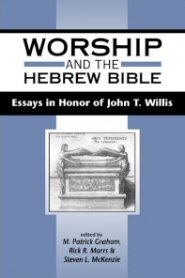 Worship and the Hebrew Bible: Essays in Honor of John T. Willis