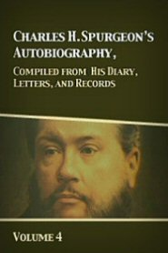 C. H. Spurgeon's Autobiography, Compiled from his Diary, Letters, and Records, by his Wife and his Private Secretary: Volume 4, 1878–1892