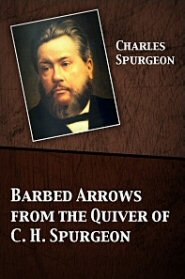Barbed Arrows from the Quiver of C. H. Spurgeon