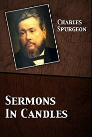 Sermons In Candles: Two Lectures upon the Illustrations which may be Found in Common Candles