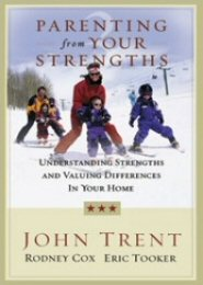Parenting from Your Strengths: Understanding Strengths and Valuing Differences in Your Home