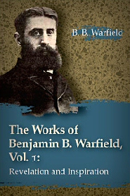 The Works of Benjamin B. Warfield, Vol. 1: Revelation and Inspiration