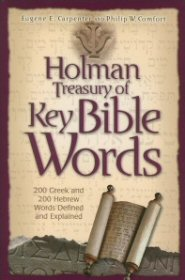 Holman Treasury of Key Bible Words: 200 Greek and 200 Hebrew Words Defined and Explained