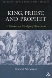 King, Priest, and Prophet: A Trinitarian Theology of Atonement