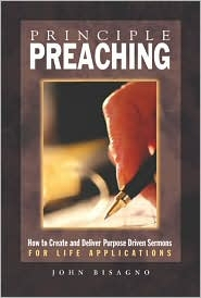 Principle Preaching: How to Create and Deliver Purpose Driven® Sermons for Life Applications
