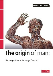 The Origin of Man: The Image of an Ape or the Image of God?