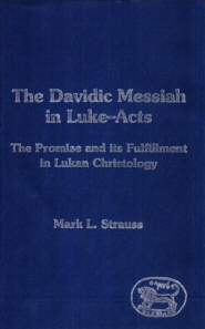The Davidic Messiah in Luke-Acts: The Promise and its Fulfillment in Lukan Christology