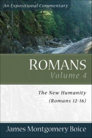 Romans, Volume 4: The New Humanity (Romans 12–16): An Expositional Commentary