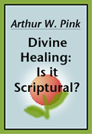 Divine Healing: Is It Scriptural?