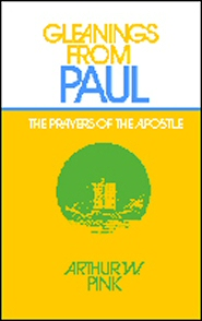 Gleanings from Paul: Studies in the Prayers of the Apostle
