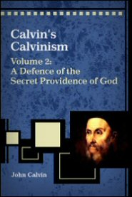 Calvin's Calvinism: A Defence of the Secret Providence of God