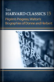 The Harvard Classics 15: Pilgrim's Progress, Walton's Biographies of Donne and Herbert
